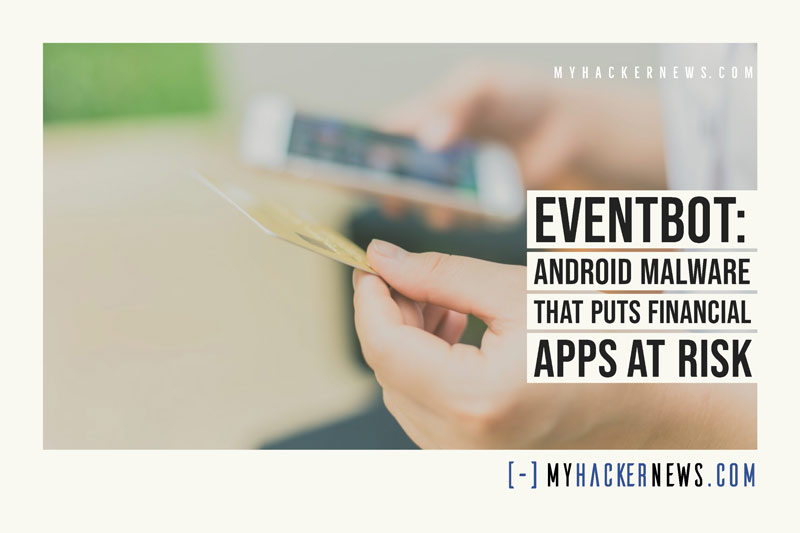Eventbot: Android Malware that Puts Financial Apps at Risk