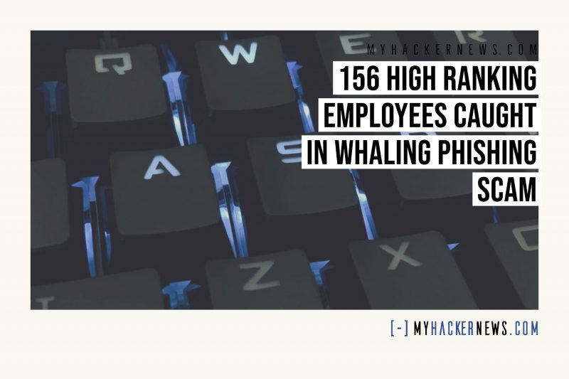 156 High Ranking Employees Caught in Whaling Phishing Scam