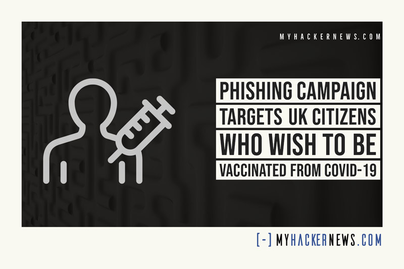 Phishing Campaign Targets UK Citizens Who Wish to be Vaccinated from COVID-19